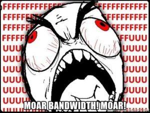 Moar Bandwidth