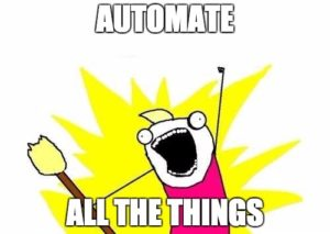 Automate ... ALL THE THINGS!